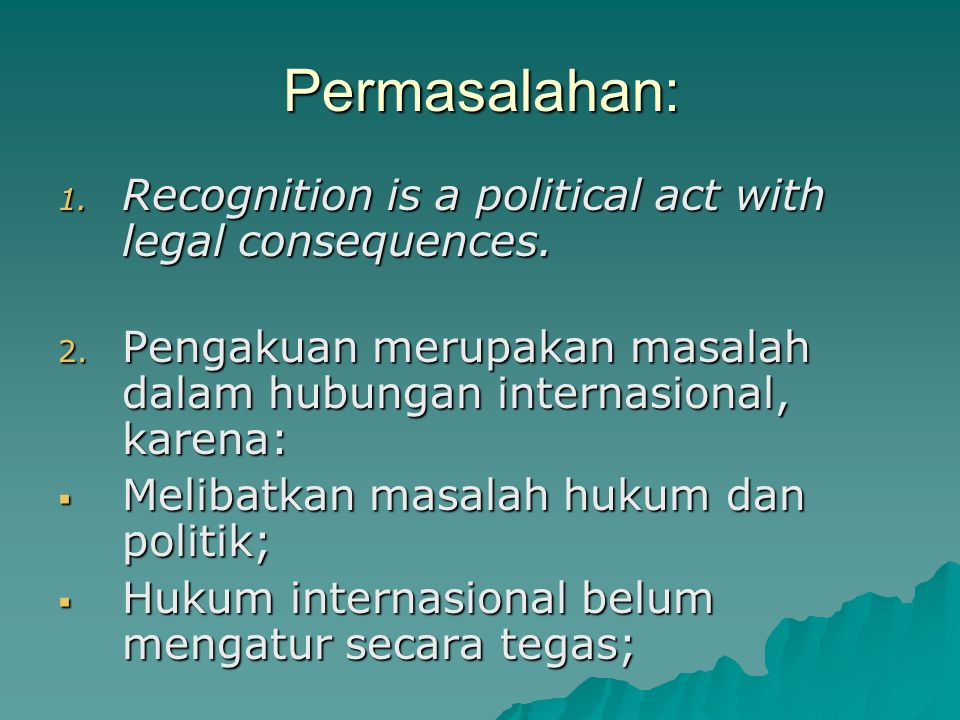 Permasalahan: Recognition is a political act with legal consequences.