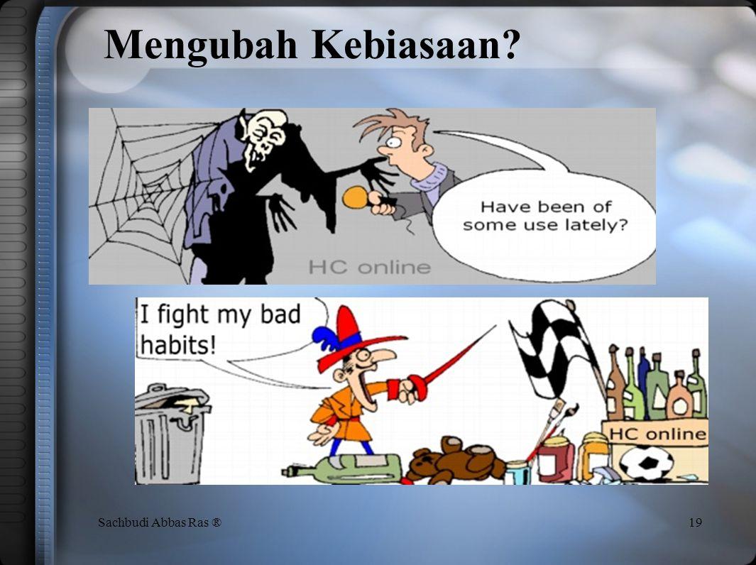 Mengubah Kebiasaan Sachbudi Abbas Ras ®