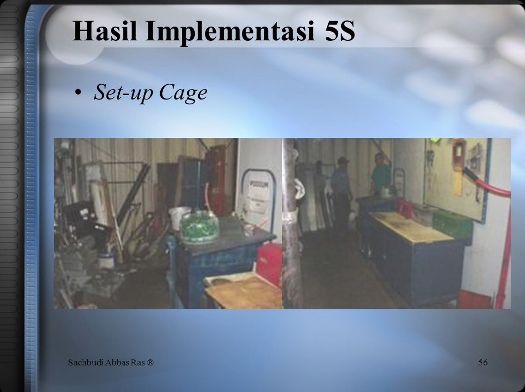 Hasil Implementasi 5S Set-up Cage Sachbudi Abbas Ras ®
