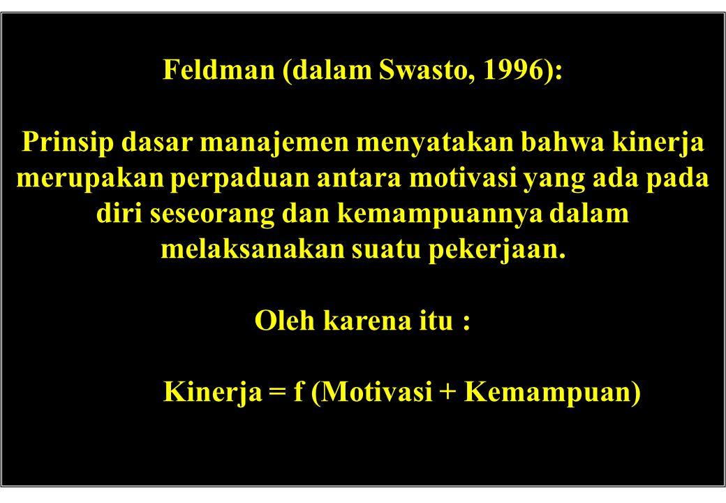 Feldman (dalam Swasto, 1996): Kinerja = f (Motivasi + Kemampuan)