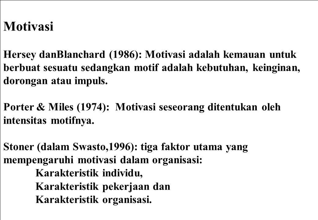 Motivasi Hersey danBlanchard (1986): Motivasi adalah kemauan untuk berbuat sesuatu sedangkan motif adalah kebutuhan, keinginan, dorongan atau impuls.
