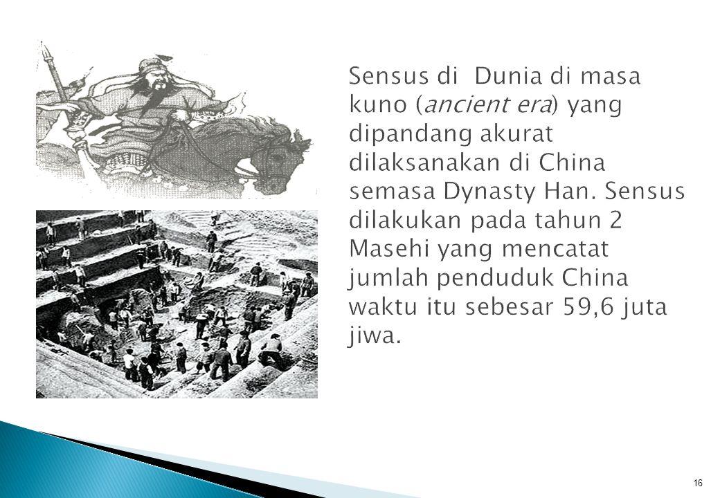 Sensus di Dunia di masa kuno (ancient era) yang dipandang akurat dilaksanakan di China semasa Dynasty Han.