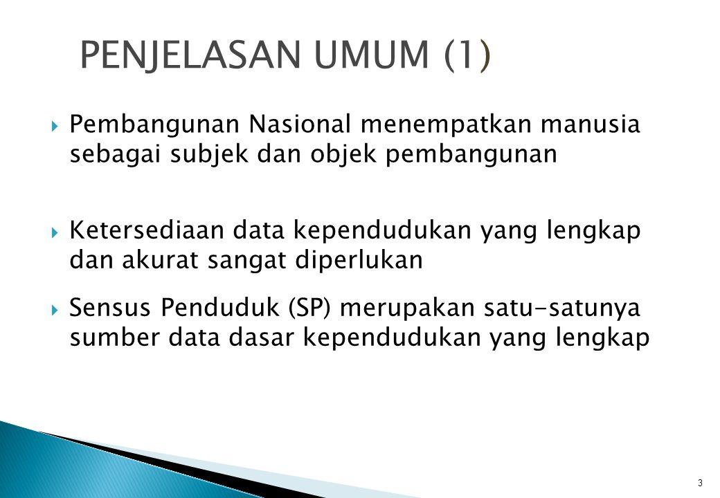 PENJELASAN UMUM (1) Pembangunan Nasional menempatkan manusia sebagai subjek dan objek pembangunan.