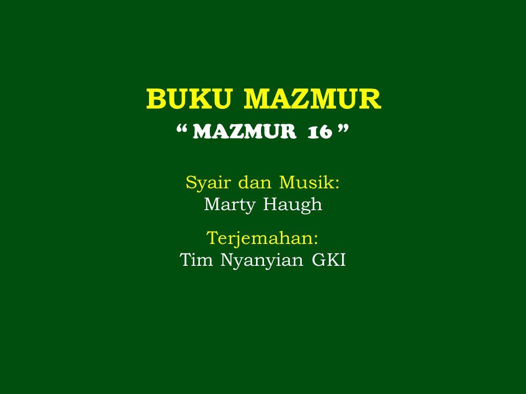 BUKU MAZMUR MAZMUR 16 Syair dan Musik: Marty Haugh Terjemahan:
