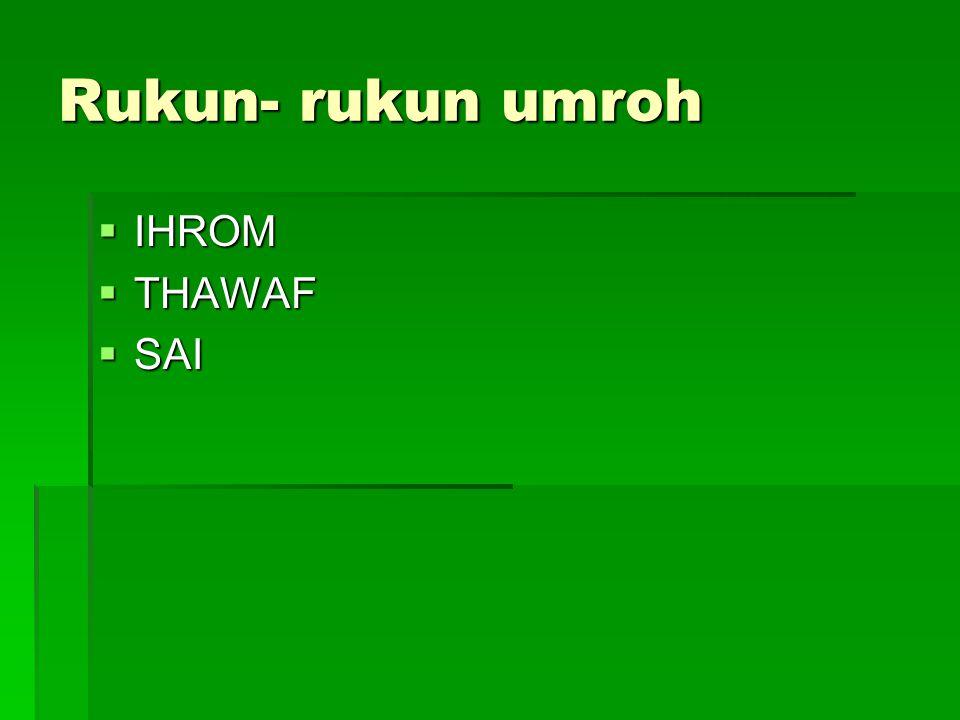 Rukun- rukun umroh IHROM THAWAF SAI