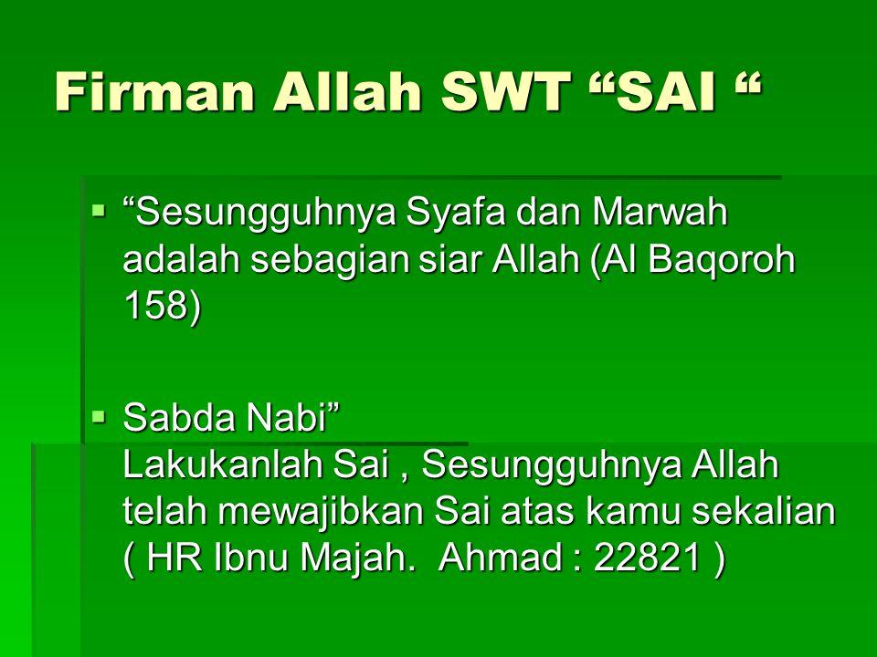 Firman Allah SWT SAI Sesungguhnya Syafa dan Marwah adalah sebagian siar Allah (Al Baqoroh 158)