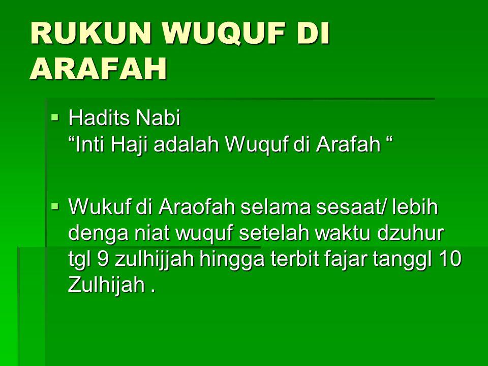 RUKUN WUQUF DI ARAFAH Hadits Nabi Inti Haji adalah Wuquf di Arafah