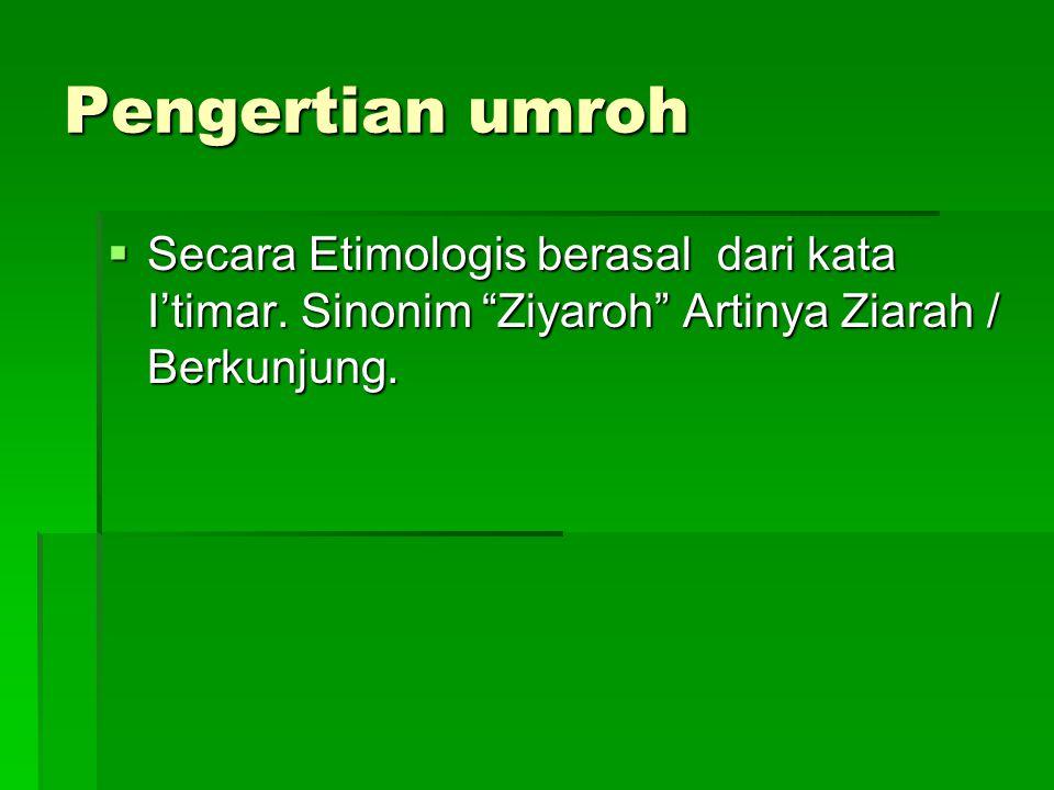 Pengertian umroh Secara Etimologis berasal dari kata I'timar.