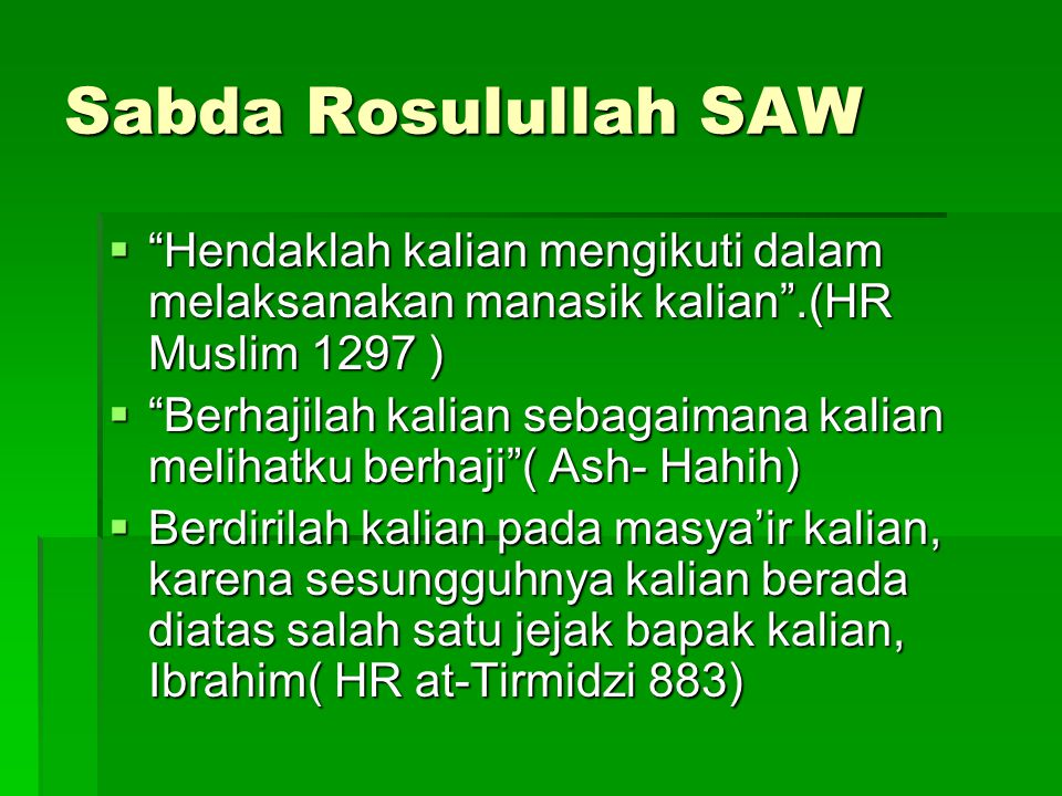 Sabda Rosulullah SAW Hendaklah kalian mengikuti dalam melaksanakan manasik kalian .(HR Muslim 1297 )