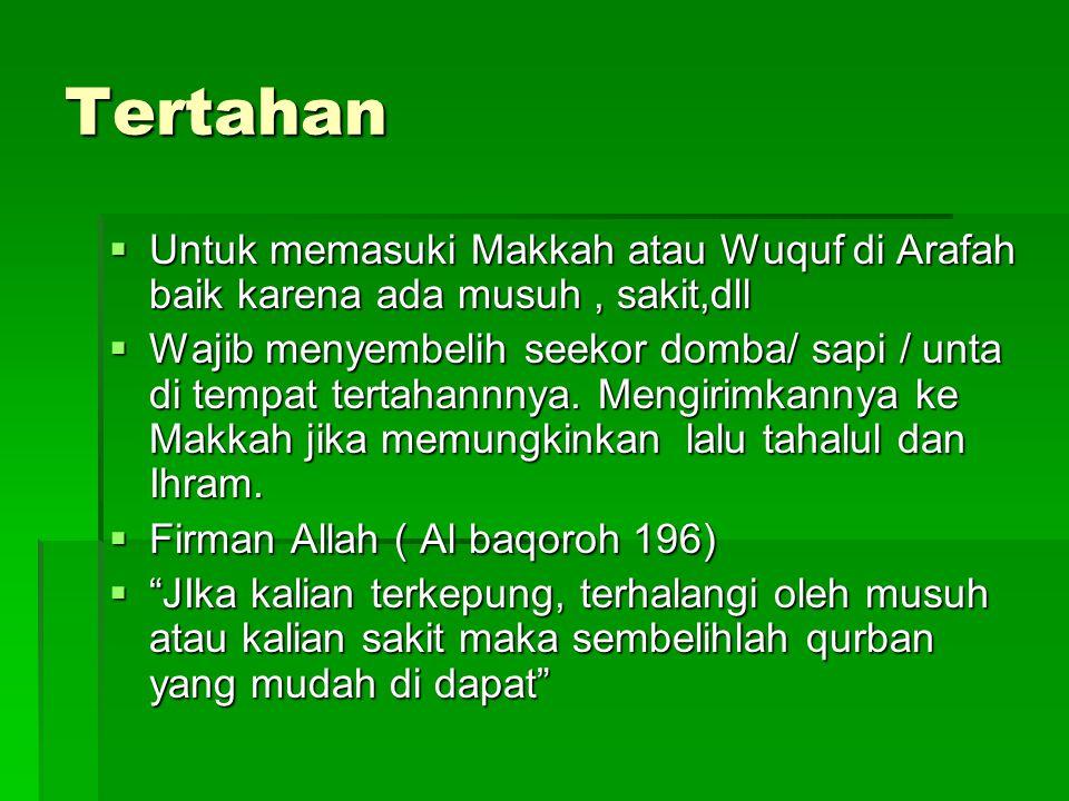 Tertahan Untuk memasuki Makkah atau Wuquf di Arafah baik karena ada musuh , sakit,dll.