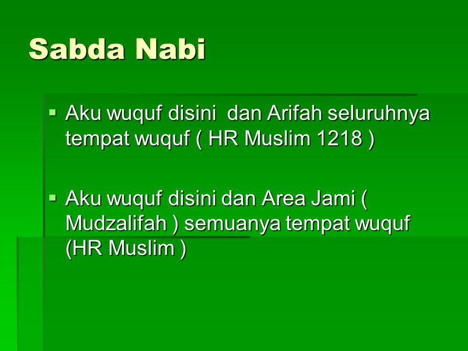 Sabda Nabi Aku wuquf disini dan Arifah seluruhnya tempat wuquf ( HR Muslim 1218 )