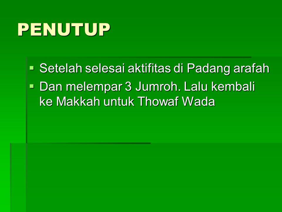 PENUTUP Setelah selesai aktifitas di Padang arafah