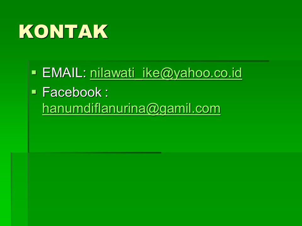 KONTAK EMAIL: nilawati_ike@yahoo.co.id Facebook : hanumdiflanurina@gamil.com