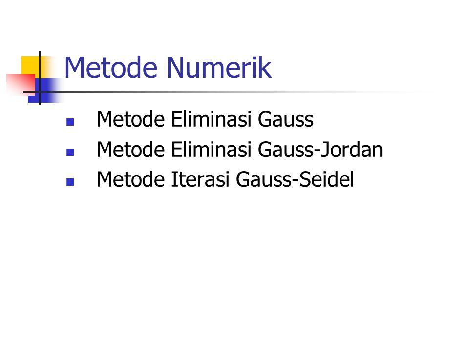 Metode Numerik Metode Eliminasi Gauss Metode Eliminasi Gauss-Jordan