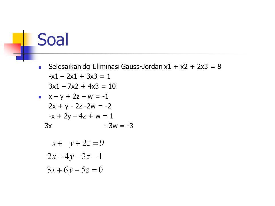 Soal Selesaikan dg Eliminasi Gauss-Jordan x1 + x2 + 2x3 = 8
