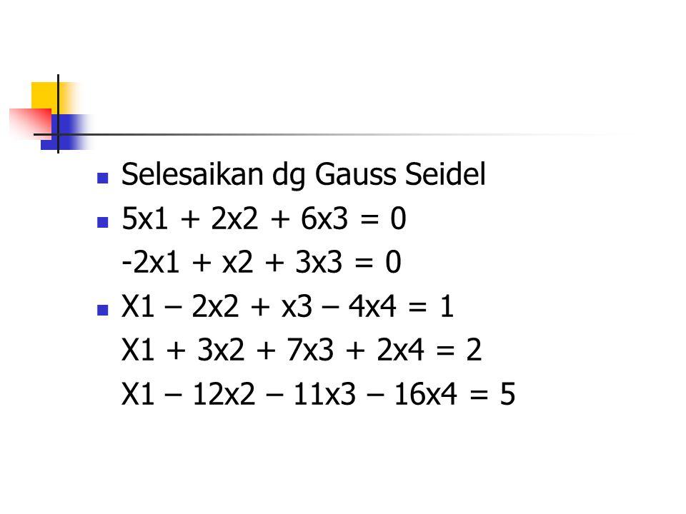 Selesaikan dg Gauss Seidel