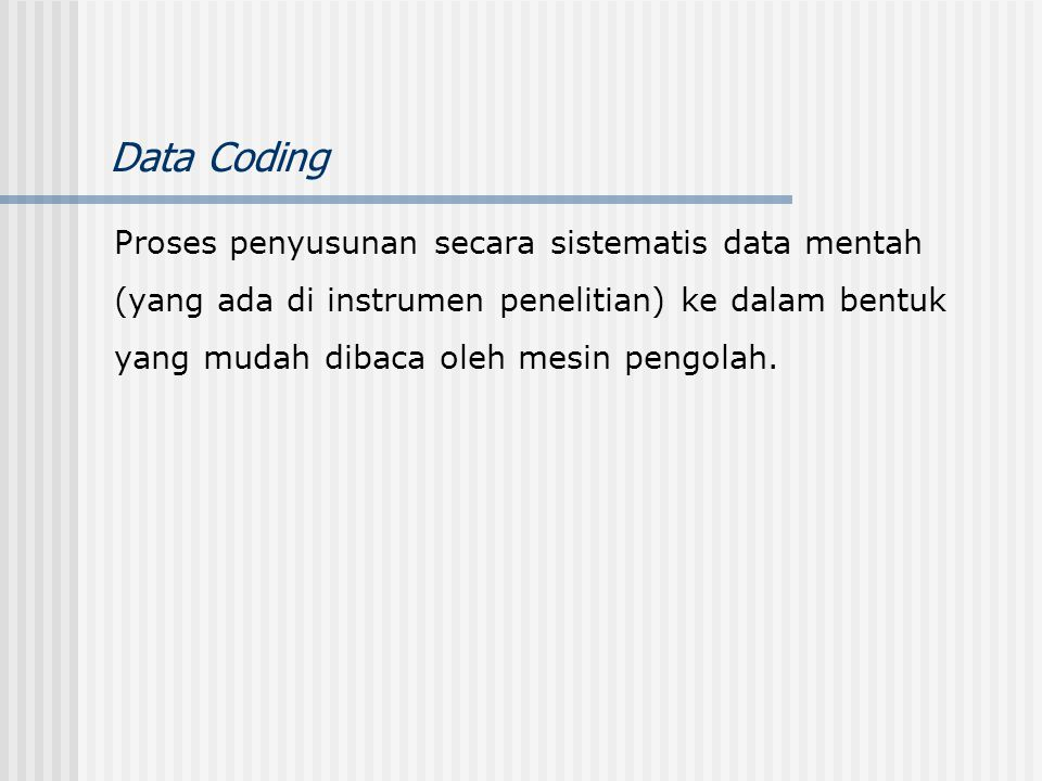 Data Coding Proses penyusunan secara sistematis data mentah