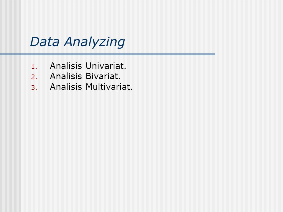 Data Analyzing Analisis Univariat. Analisis Bivariat.