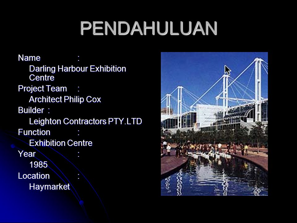 PENDAHULUAN Name : Darling Harbour Exhibition Centre Project Team :
