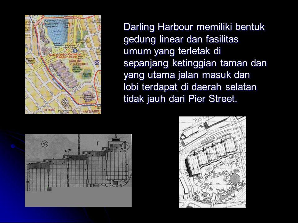 Darling Harbour memiliki bentuk gedung linear dan fasilitas umum yang terletak di sepanjang ketinggian taman dan yang utama jalan masuk dan lobi terdapat di daerah selatan tidak jauh dari Pier Street.