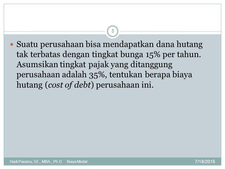 Suatu perusahaan bisa mendapatkan dana hutang tak terbatas dengan tingkat bunga 15% per tahun. Asumsikan tingkat pajak yang ditanggung perusahaan adalah 35%, tentukan berapa biaya hutang (cost of debt) perusahaan ini.