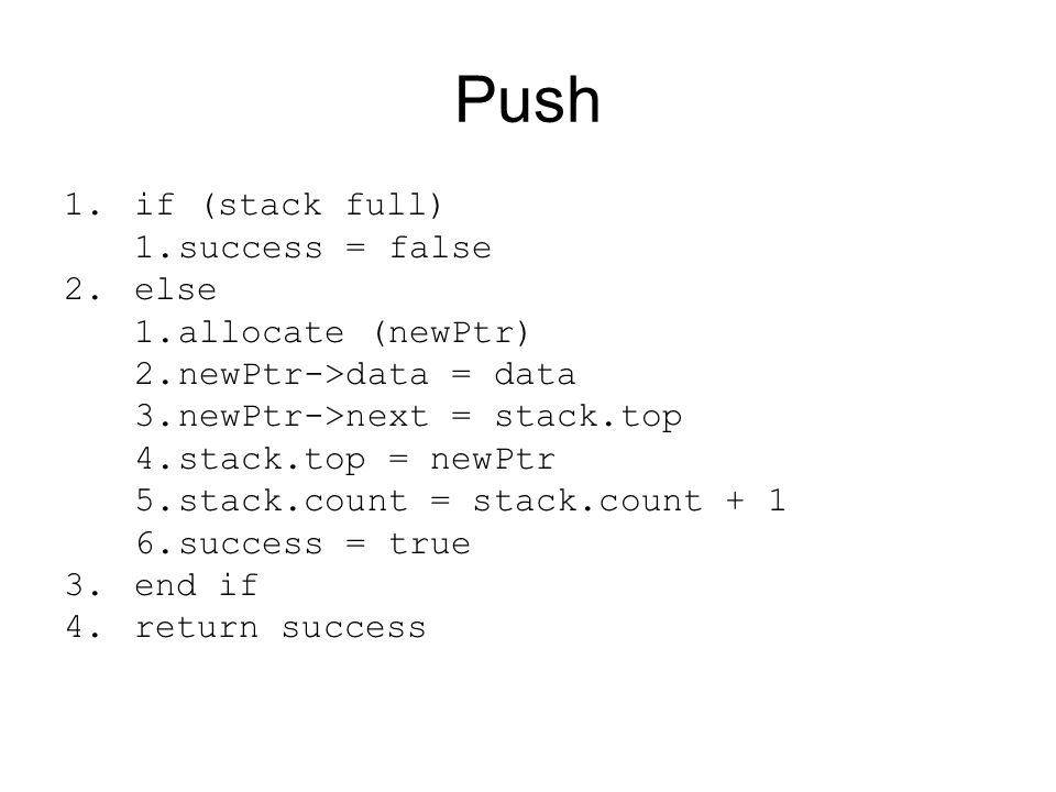 Push if (stack full) success = false else allocate (newPtr)