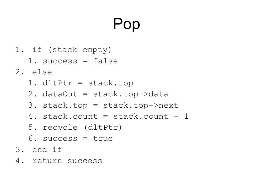 Pop if (stack empty) success = false else dltPtr = stack.top
