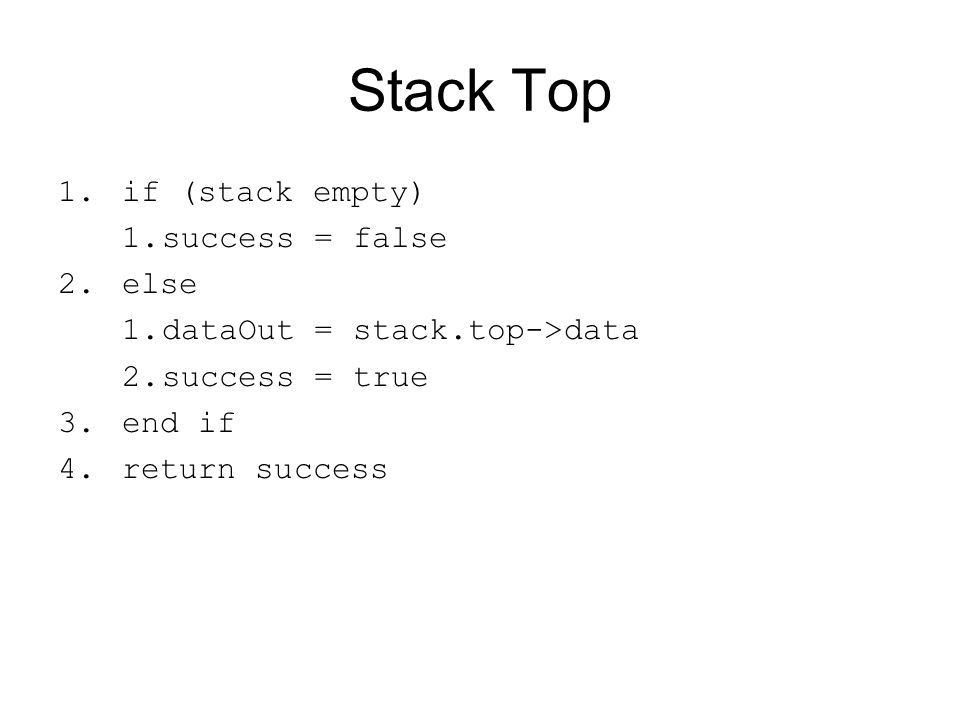 Stack Top if (stack empty) success = false else