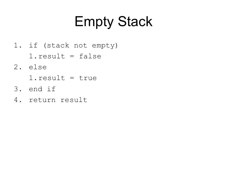 Empty Stack if (stack not empty) result = false else result = true