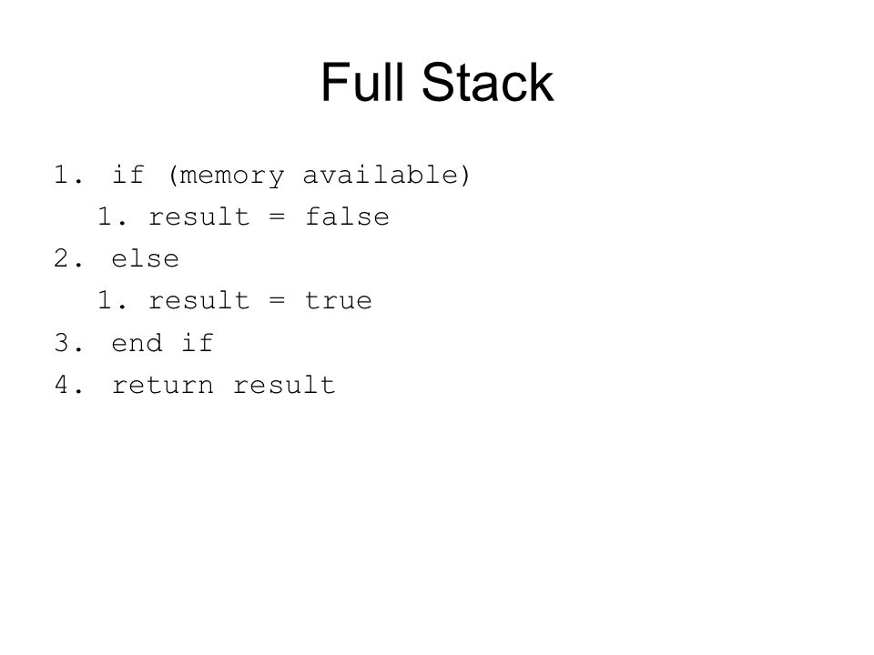 Full Stack if (memory available) result = false else result = true