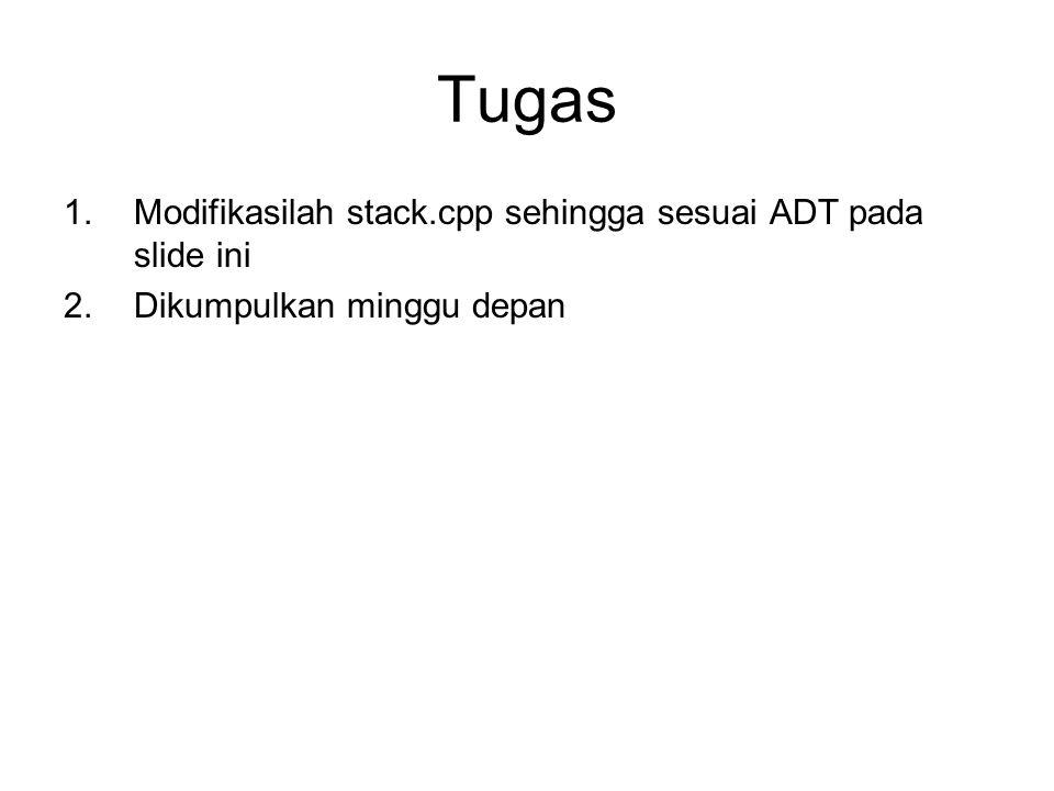 Tugas Modifikasilah stack.cpp sehingga sesuai ADT pada slide ini