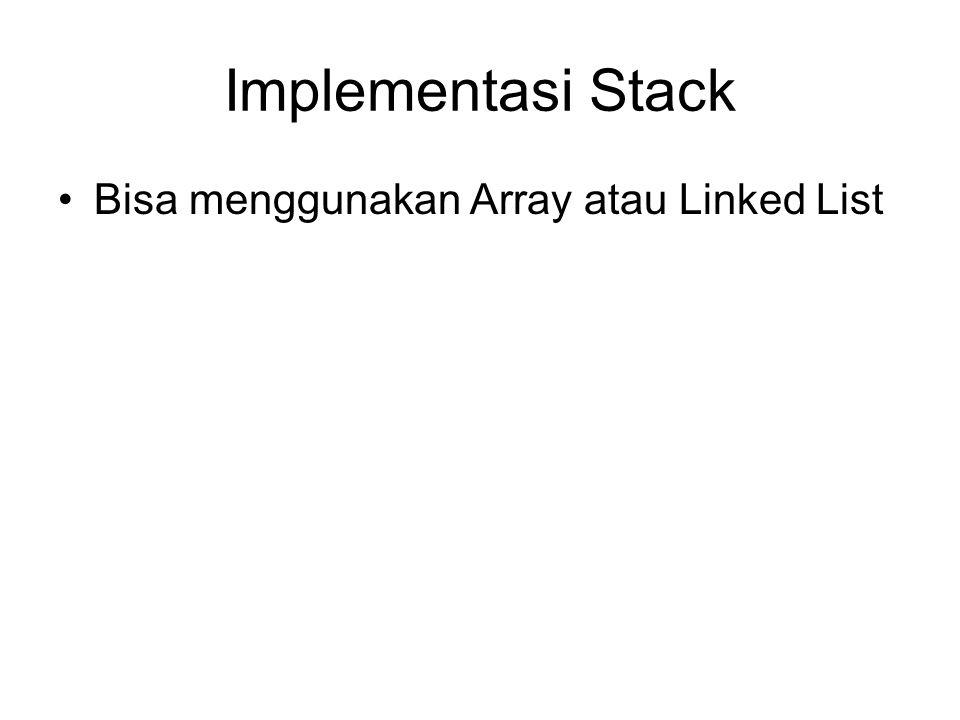 Implementasi Stack Bisa menggunakan Array atau Linked List
