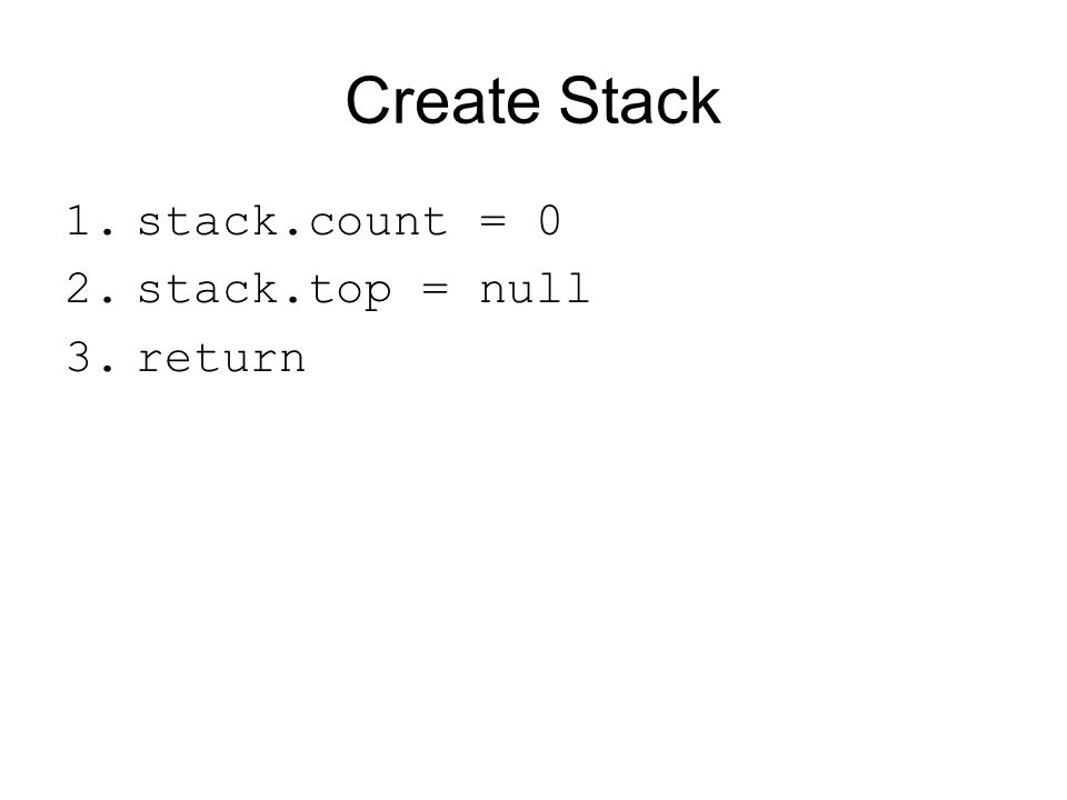 Create Stack stack.count = 0 stack.top = null return