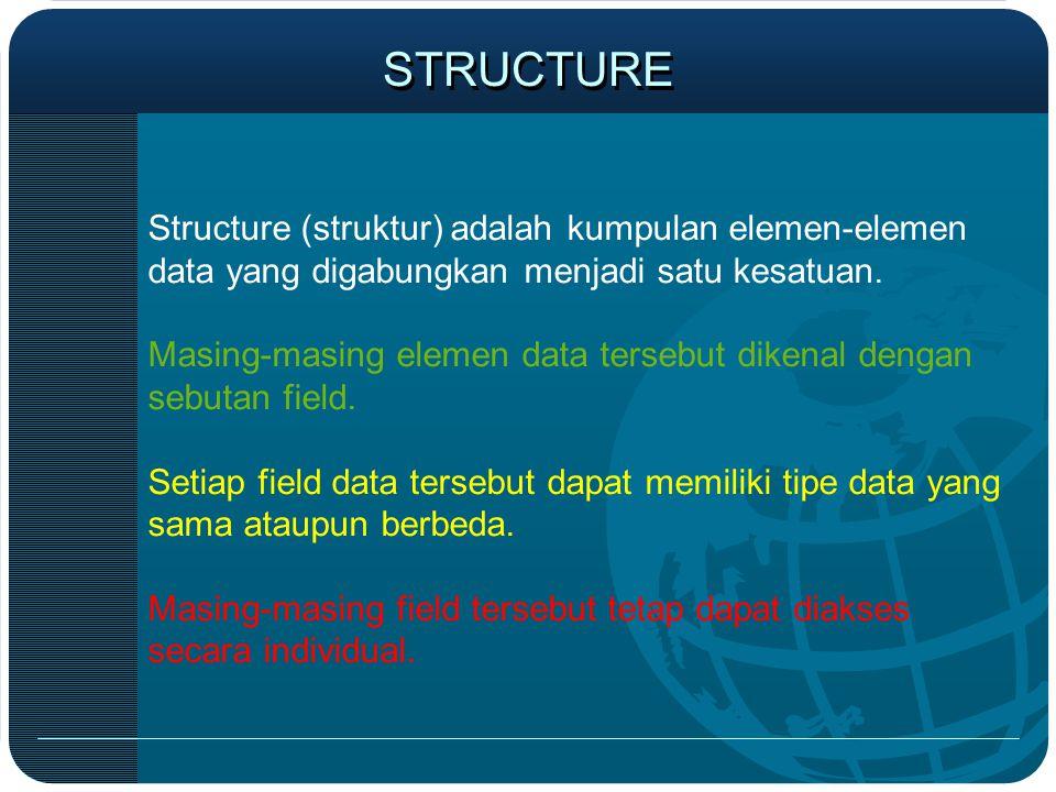 STRUCTURE Structure (struktur) adalah kumpulan elemen-elemen data yang digabungkan menjadi satu kesatuan.
