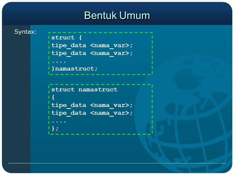 Bentuk Umum struct { tipe_data <nama_var>; .... }namastruct;