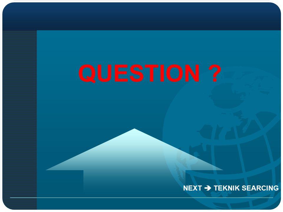 QUESTION NEXT  TEKNIK SEARCING