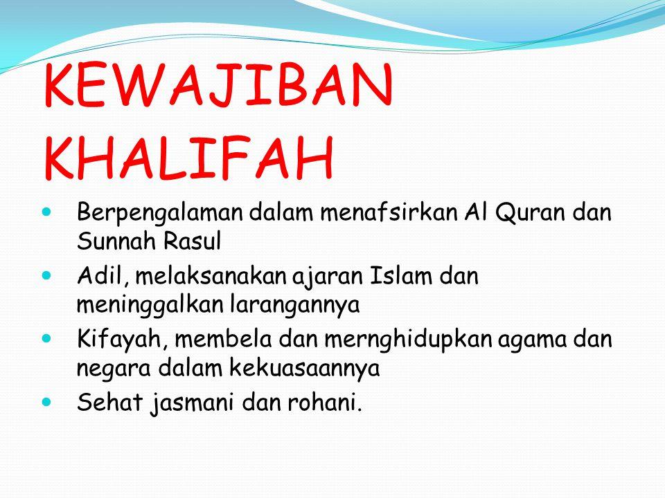 KEWAJIBAN KHALIFAH. Berpengalaman dalam menafsirkan Al Quran dan Sunnah Rasul. Adil, melaksanakan ajaran Islam dan meninggalkan larangannya.