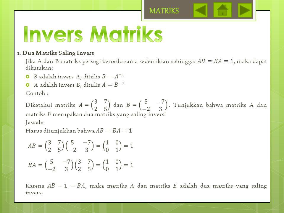 Invers Matriks MATRIKS 1. Dua Matriks Saling Invers