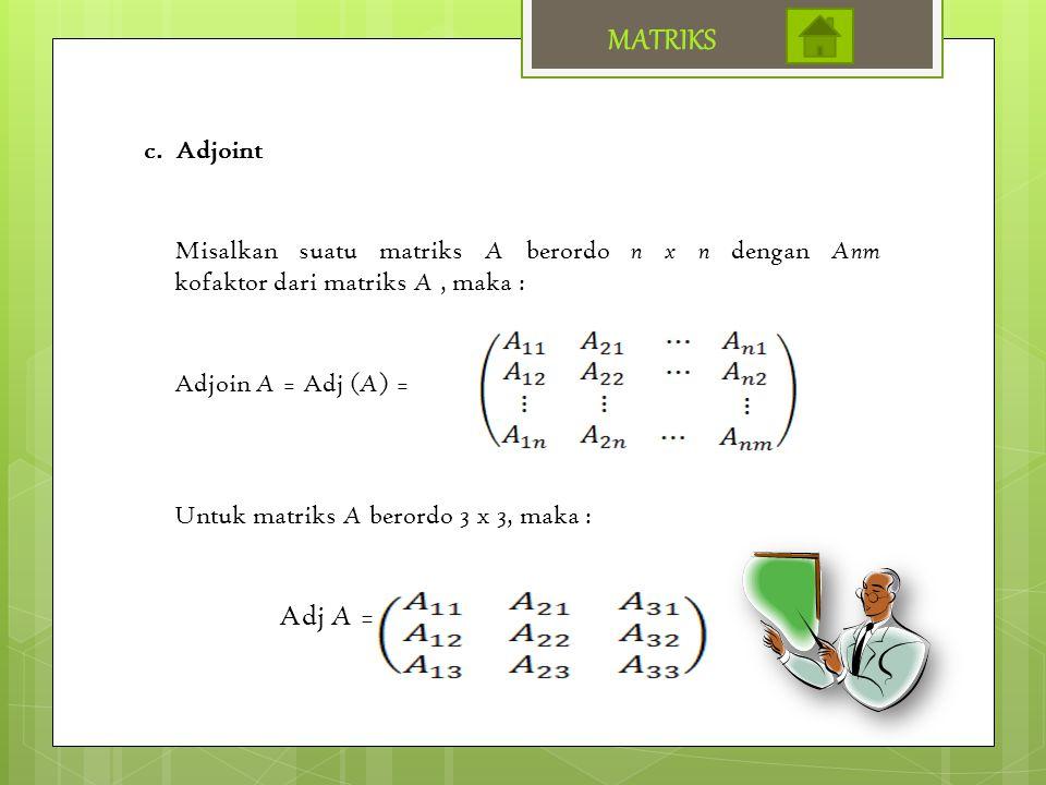 MATRIKS Adj A = c. Adjoint
