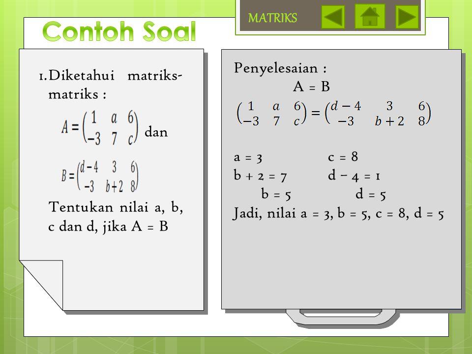Contoh Soal MATRIKS Penyelesaian : Diketahui matriks-matriks : A = B