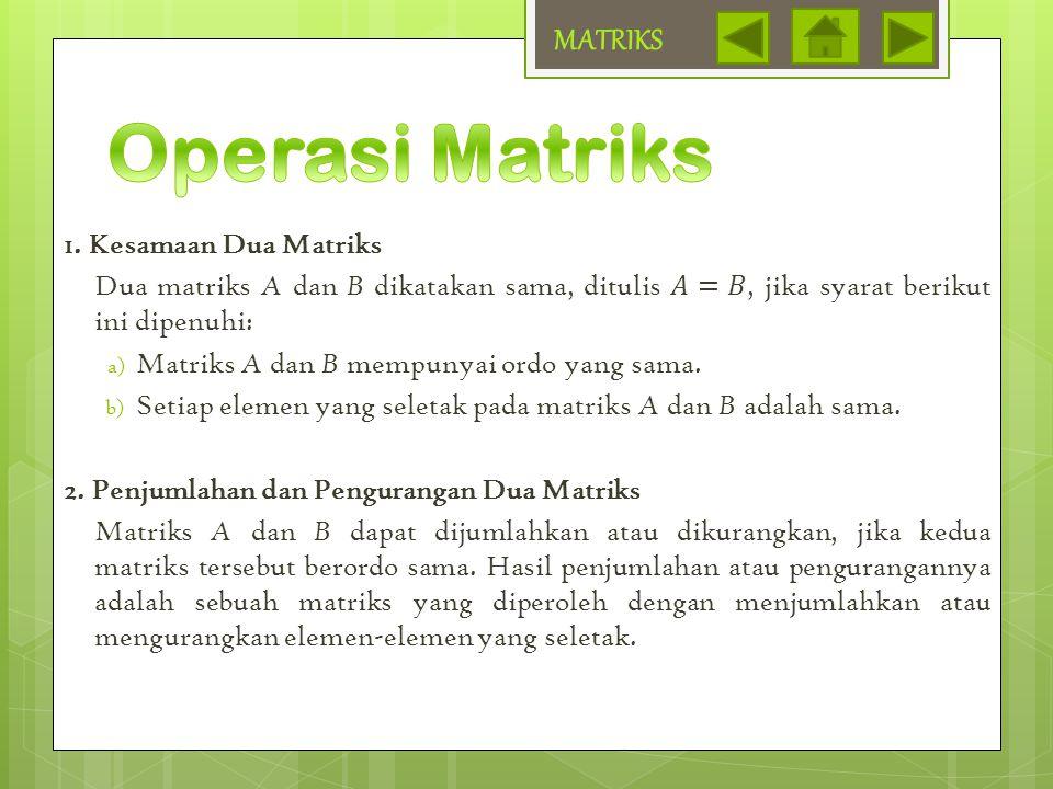 Operasi Matriks MATRIKS 1. Kesamaan Dua Matriks