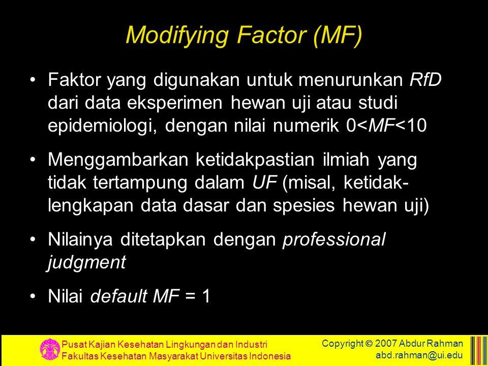 Modifying Factor (MF) Faktor yang digunakan untuk menurunkan RfD dari data eksperimen hewan uji atau studi epidemiologi, dengan nilai numerik 0<MF<10.