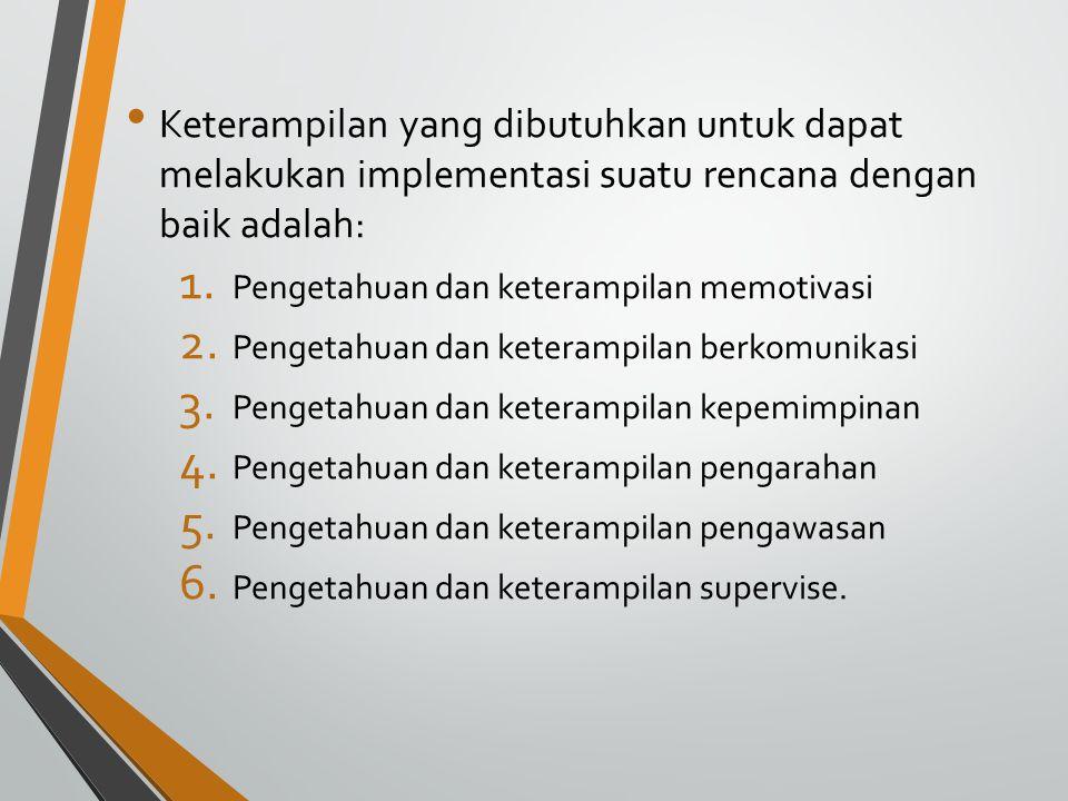 Keterampilan yang dibutuhkan untuk dapat melakukan implementasi suatu rencana dengan baik adalah:
