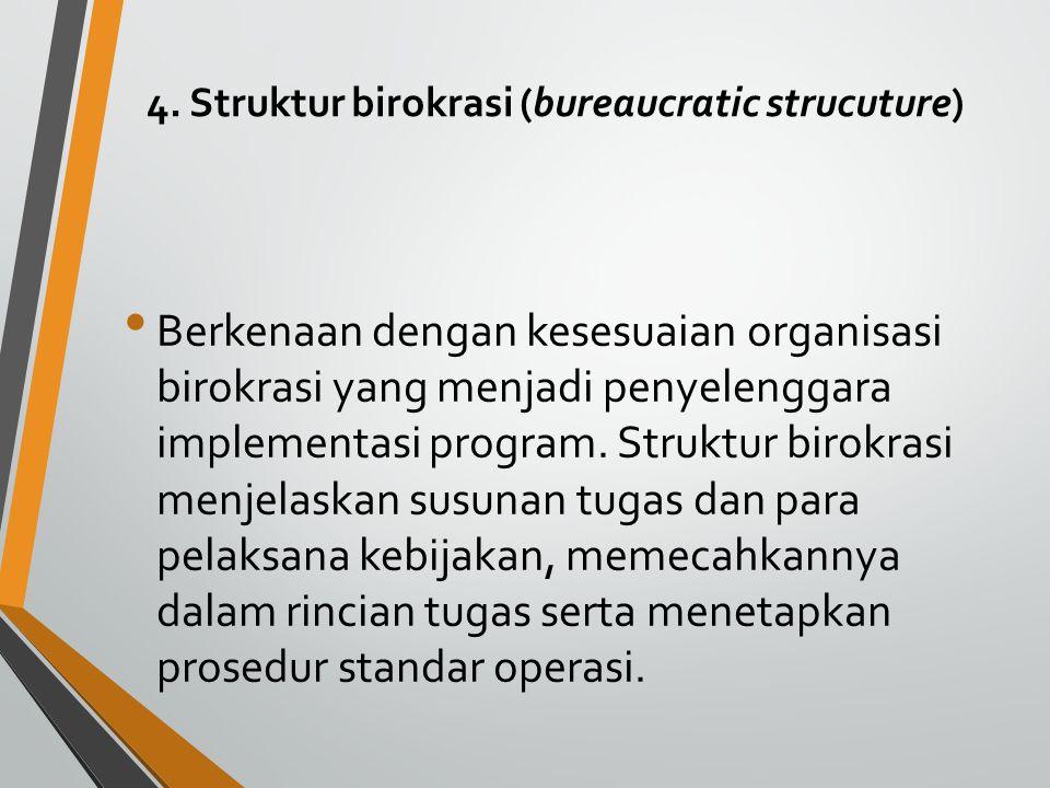 4. Struktur birokrasi (bureaucratic strucuture)