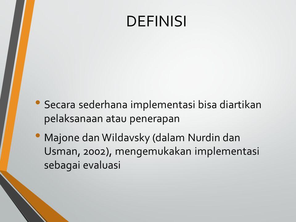DEFINISI Secara sederhana implementasi bisa diartikan pelaksanaan atau penerapan.