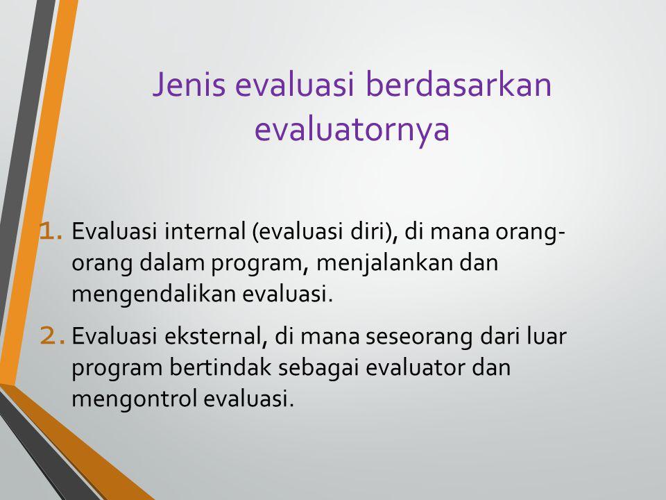 Jenis evaluasi berdasarkan evaluatornya
