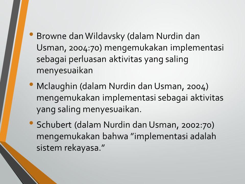Browne dan Wildavsky (dalam Nurdin dan Usman, 2004:70) mengemukakan implementasi sebagai perluasan aktivitas yang saling menyesuaikan