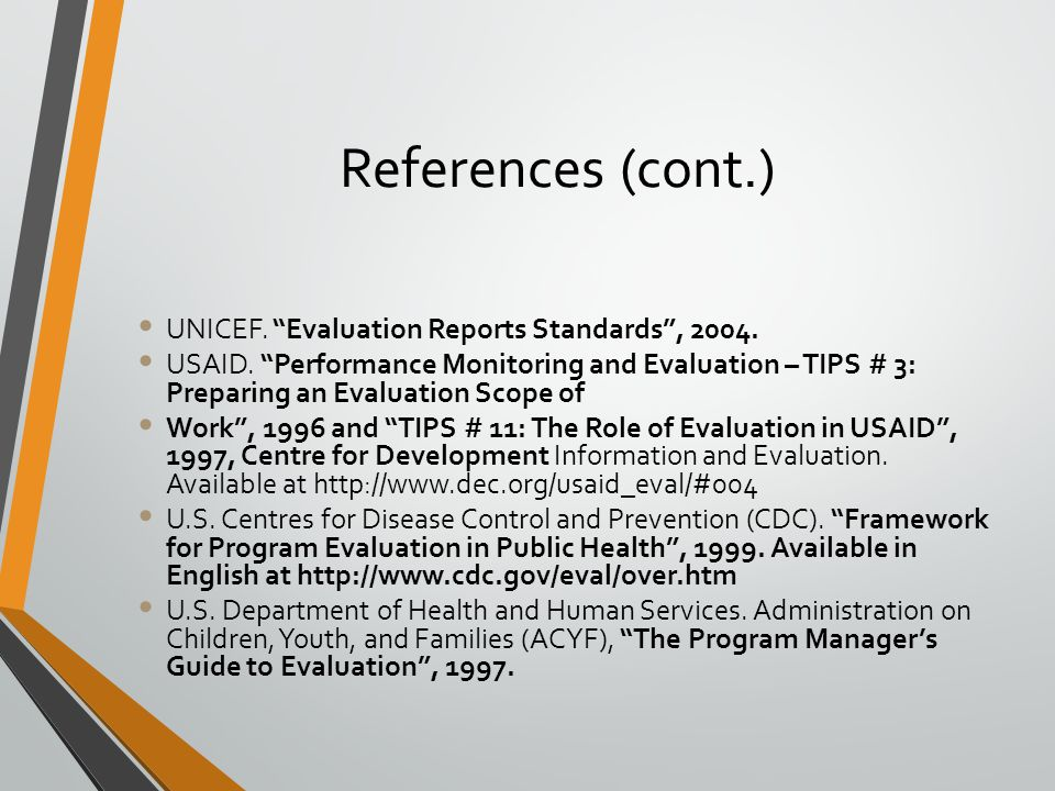 References (cont.) UNICEF. Evaluation Reports Standards , 2004.