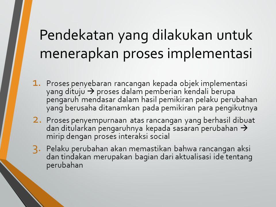Pendekatan yang dilakukan untuk menerapkan proses implementasi