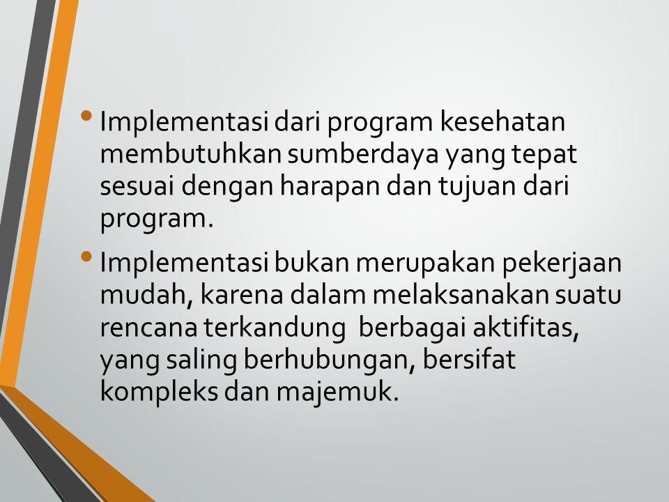 Implementasi dari program kesehatan membutuhkan sumberdaya yang tepat sesuai dengan harapan dan tujuan dari program.